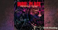 INDIE PLACE - Persistent Visions - Chronique