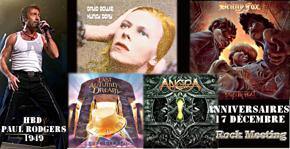 anniversaires 17 decembre paul rodgers david bowie britny fox firehouse last autumn s dream angra grim reaper the wildhearts suicide silence captain beefheart tankard