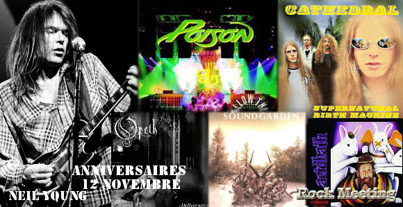 anniversaires 12 novembre neil young megadeth blue oeyster cult poison acid bath bloodbath opeth soundgarden tank entombed