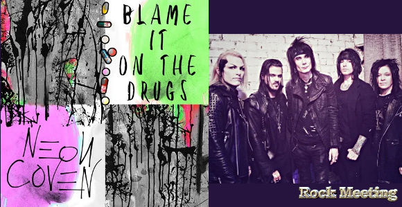 neon coven avec des membres d adler et l a guns future postponed nouvel album blame it on the drugs single et video le nouveau single blame it on the drugs est sorti