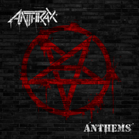 ANTHRAX Anthems