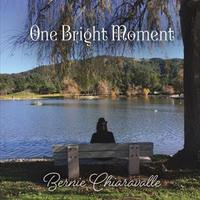 BERNIE CHIARAVALLE One Bright Moment