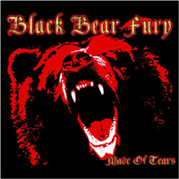 BLACK BEAR FURY Made Of Tears
