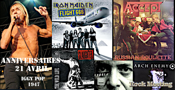 anniv 21 avril iggy pop lynch mob pete townshend accept lou reed testament x japan obituary slaughter the who dark tranquillity cannibal corpse arch enemy