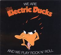 ELECTRIC DUCKS We Are The Electric Ducks And We Play Rock N' Roll