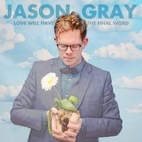 JASON GRAY  Love Will Have The Final Word