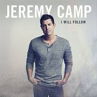 JEREMY CAMP  I Will Follow