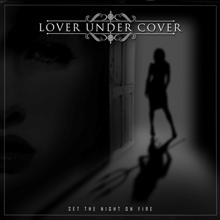 LOVER UNDER COVER Set The Night On Fire