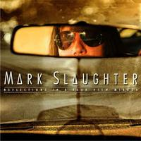 MARK SLAUGHTER  Reflections In A Rear View Mirror