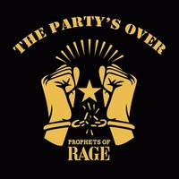 PROPHETS OF RAGE  The party's over