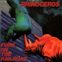 RHINOCEROS Funk On The Railroad