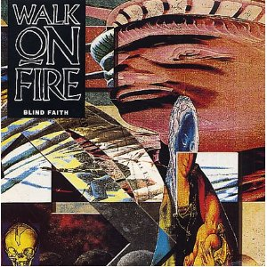 WALK ON FIRE Blind Faith
