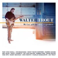 WALTER TROUT   We're All In This Together